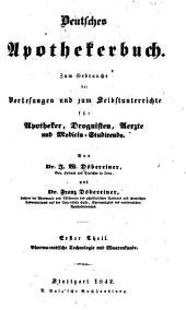 Deutsches Apothekerbuch; zum Gebrauche bei Vorlesungen und zum Selbstunterrichte: für Apotheker, Droguisten, Aerzte und Medicin-Studirende