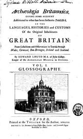 Archaeologia Britannica: Giving Some Account Additional to what Has Been Hitherto Publish'd, of the Languages, Histories and Customs of the Original Inhabitants of Great Britain