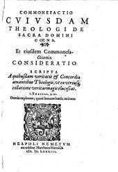 Commonefactio cujusdam Theologi de sacra Domini Coena. Et eiusdem Commonefactionis Consideratio scripta a quibusdam veritatis et concordiae amantibus Theologis