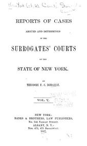 Reports of Cases Argued and Determined in the Surrogates' Courts of the State of New York: Volume 5