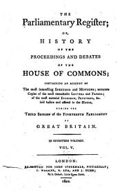 The Parliamentary Register: Or, History of the Proceedings and Debates of the House of Commons [and of the House of Lords] Containing an Account of the Interesting Speeches and Motions ... During the 1st Session of the 14th [-18th] Parliament of Great Britain, Volume 5