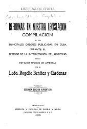Reformas en nuestra legislación: compilación de las principales ordenes publicadas en Cuba durante el período de la intervención del gobierno de los Estados Unidos de América