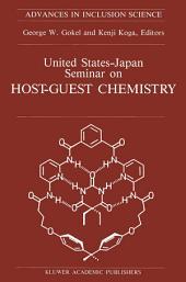 United States-Japan Seminar on Host-Guest Chemistry: Proceedings of the U.S.-Japan Seminar on Host-Guest Chemistry, Miami, Florida, U.S.A, 2–6 November 1987