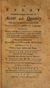 An Essay on the Different Nature of Accent and Quantity: With Their Use and Application in the English, Latin, and Greek Languages : Containing Remarks on the Metre of the English, on the Origin and Aeolism of the Roman, on the General History of the Greek, with an Account of Its Ancient Tones, and a Defence of Their Accentual Marks. To which is Subjoined the Greek Elegiac Poem of M. Musurus Addressed to Leo X, with a Latin Version and Notes