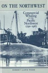 On the Northwest: Commercial Whaling in the Pacific Northwest, 1790-1967