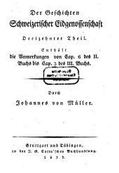 Sämmtliche Werke: ¬Der Geschichten schweizerischer Eidgenossenschaft dreizehnter Theil. Anmerkungen von Cap. 6 des II. Buchs bis Cap. 3 des III. Buchs. 19