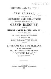 Historical Sketch of New Zealand, with descriptions of its resources and advantages, comprised in the Report of a Grand Banquet, given ... to inaugurate the re-opening of the trade between Liverpool and New Zealand, etc