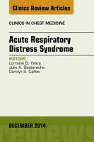 Acute Respiratory Distress Syndrome  An Issue of Clinics in Chest Medicine  PDF