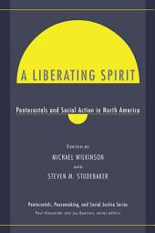 A Liberating Spirit: Pentecostals and Social Action in North America