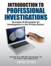 Professional Investigations: Concepts & Strategies for Investigators in the Private Sector