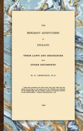 The Merchant Adventurers of England: Their Laws and Ordinances, with Other Documents