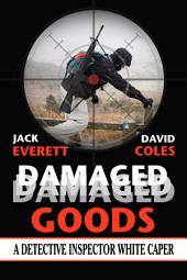 Damaged Goods: A Detective Inspector White Caper