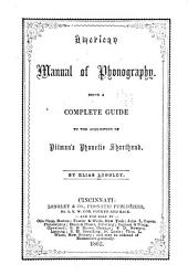 American Manual of Phonography: A Complete Guide to the Acquisition of Pitman's Phonetic Shorthand