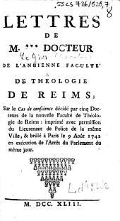 Lettres de M. *** docteur de l'ancienne faculté de theologie de Reims : sur le cas de conscience décidé par cinq docteurs de la nouvelle faculté de théologie de Reims : imprimé avec permission du lieutenant de police de la même ville, & brûlé à Paris le 9 août 1742 en exécution de l'arrêt du Parlement du même jour