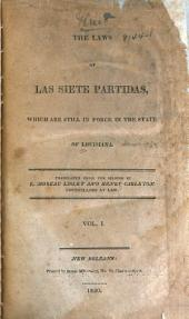The laws of Las siete partidas: which are still in force in the state of Louisiana, Volume 1