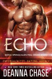 Echo: Bayou Springs Alien Mail Order Brides Book 3: Intergalactic Dating Agency