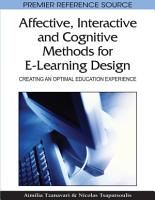 Affective  Interactive and Cognitive Methods for E Learning Design  Creating an Optimal Education Experience PDF