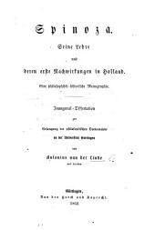 Spinoza. Seine Lehre und deren erste Nachwirkungen in Holland. Eine philosophisch-historische Monographie. Inaugural-Dissertation, etc