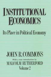Institutional Economics. Vol. II: Its Place in Political Economy