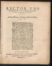 Rector Universitatis Scholasticae Studii Tubingensis. Andreas Planerus Athesinus, Medicinae Doctor. L. S.