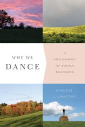 Why We Dance: A Philosophy of Bodily Becoming