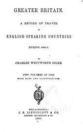 Greater Britain: A Record of Travel in English-speaking Countries, During 1866-7, Volumes 1-2