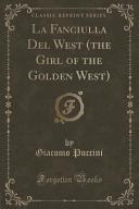 La Fanciulla Del West (the Girl of the Golden West) (Classic Reprint)