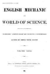 """English Mechanic and World of Science: With which are Incorporated """"the Mechanic"""", """"Scientific Opinion,"""" and the """"British and Foreign Mechanic."""", Volume 31"""