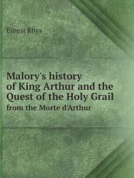 Malory S History Of King Arthur And The Quest Of The Holy Grail Book PDF