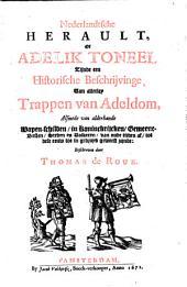 Nederlandtsche herault, of Adelik toneel zijnde een historische beschrijvinge, van allerley trappen van adeldom, alsmede van alderhande wapen-schilden ..