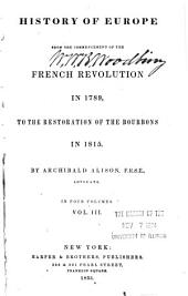 History of Europe: From the Commencement of the French Revolution in 1789, to the Restoration of the Bourbons in 1815: in Four Volumes, Volume 3