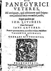 XII. Panegyrici Veteres: Ad antiquam, quà editionem quà scripturam, infinitis locis emendati, aucti