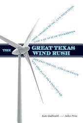 The Great Texas Wind Rush: How George Bush, Ann Richards, and a Bunch of Tinkerers Helped the Oil and Gas State Win the Race to Wind Power
