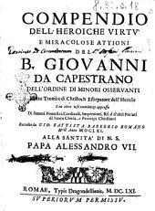 Compendio dell'heroiche virtu e miracolose attioni del B. Giouanni da Capestrano dell'Ordine di Minori Osseruanti ... Con altre testimonianze appresso di sommi pontefici, cardinali, imperatori, ... Raccolte da Gio. Battista Barberio Romano nell'anno 1661