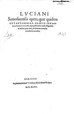 Opera  qu   quidem Extant  Omnia  Graeco Sermone in Latinum conuersa  nun postrem  m multo diligentius   melius qu  m ant    ad Gr  cum exemplar correcta   emendata PDF