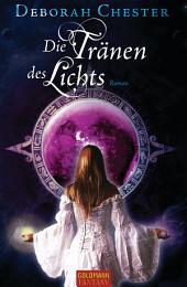 Die Tränen des Lichts: Roman