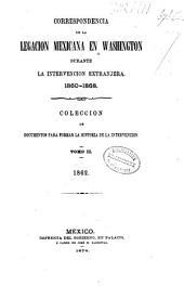 Correspondencia de la legacion mexicana en Washington durante la intervencion extranjera, 1860-1868: coleccion de documentos para formar la historia de la intervencion. 1862, Volumen 2