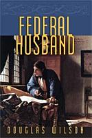 Federal Husband  Covenant Headship and the Christian Man PDF