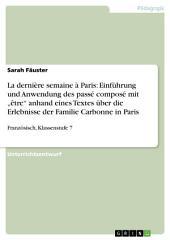 """La dernière semaine à Paris: Einführung und Anwendung des passé composé mit """"être"""" anhand eines Textes über die Erlebnisse der Familie Carbonne in Paris: Französisch, Klassenstufe 7"""