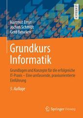 Grundkurs Informatik: Grundlagen und Konzepte für die erfolgreiche IT-Praxis - Eine umfassende, praxisorientierte Einführung, Ausgabe 5
