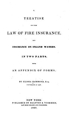 Treatise on the Law of Fire Insurance   Insurance on Inland Waters     PDF