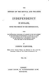 The History of the Revival and Progress of Independency in England: Since the Period of the Reformation ; with an Introduction, Containing an Account of the Development of the Principles of Independency in the Age of Christ and His Apostles, and of the Gradual Departure of the Church Into Antichristian Error, Until the Time of the Reformation