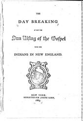 The Day Breaking If Not the Sun Rising of the Gospel with the Indians in New England