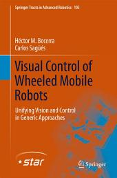 Visual Control of Wheeled Mobile Robots: Unifying Vision and Control in Generic Approaches