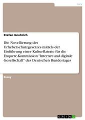 """Die Novellierung des Urheberschutzgesetzes mittels der Einführung einer Kulturflatrate für die Enquete-Kommission """"Internet und digitale Gesellschaft"""" des Deutschen Bundestages"""
