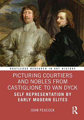 Picturing Courtiers and Nobles from Castiglione to Van Dyck PDF