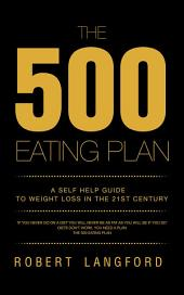 The 500 Eating Plan: A Self Help Guide to Weight Loss in the 21st Century