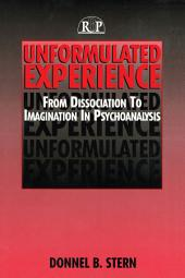 Unformulated Experience: From Dissociation to Imagination in Psychoanalysis