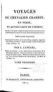 Voyages du chevalier Chardin en Perse, et autres lieux de l'Orient: Voyage du Chevalier Chardin, de Paris à Ispahan. Description générale de la Perse