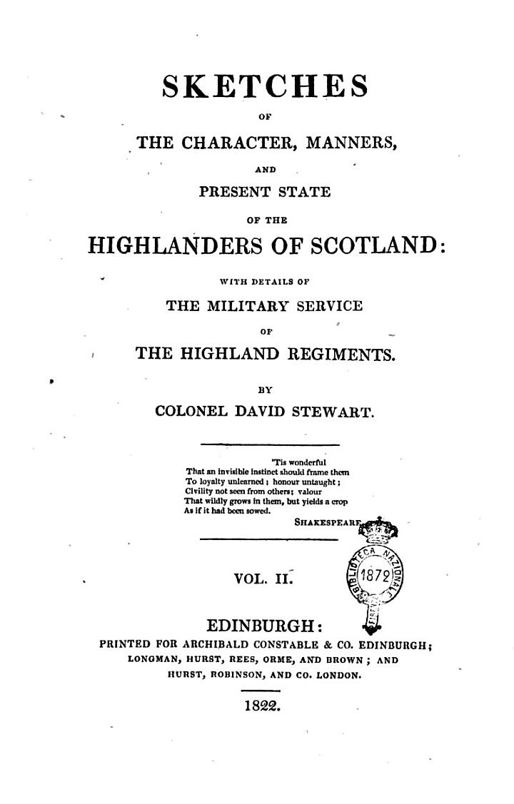 Sketches of the Character, Manners, and Present State of the Highlanders of Scotland: with Details of the Military Service of the Highland Regiments. By Colonel David Stewart. Vol. 1. [-2.]